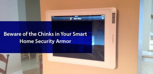 Beware of the Chinks in Your Smart Home Security Armor